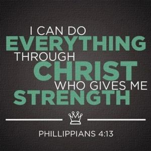 I can do Everything through Christ who gives me Strength.